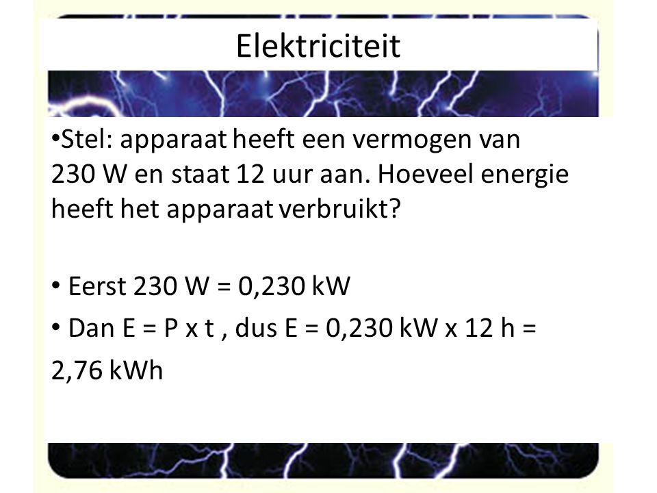 Elektriciteit Stel: apparaat heeft een vermogen van 230 W en staat 12 uur aan. Hoeveel energie heeft het apparaat verbruikt
