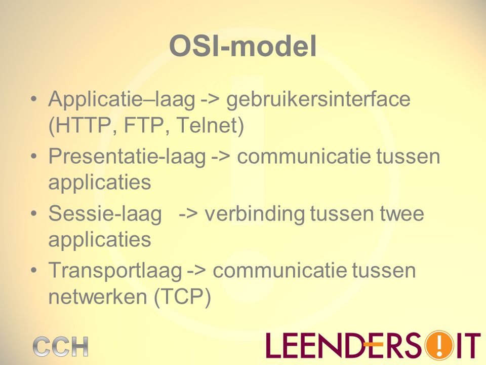 OSI-model Applicatie–laag -> gebruikersinterface (HTTP, FTP, Telnet) Presentatie-laag -> communicatie tussen applicaties.