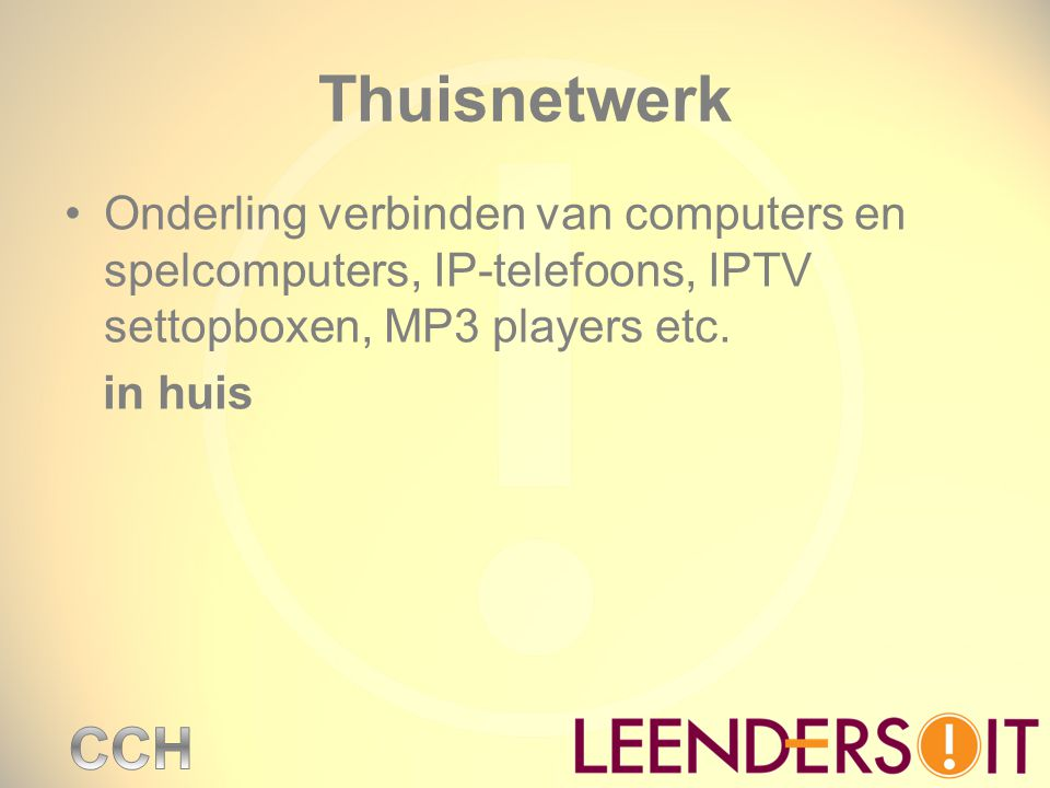 Thuisnetwerk Onderling verbinden van computers en spelcomputers, IP-telefoons, IPTV settopboxen, MP3 players etc.