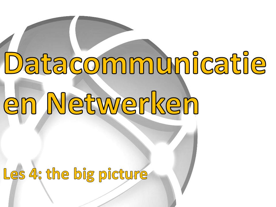 Datacommunicatie en Netwerken Les 4: the big picture