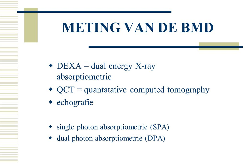METING VAN DE BMD DEXA = dual energy X-ray absorptiometrie