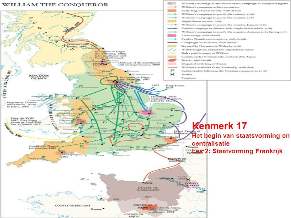Kenmerk 17 Het begin van staatsvorming en centralisatie Les 2: Staatvorming Frankrijk