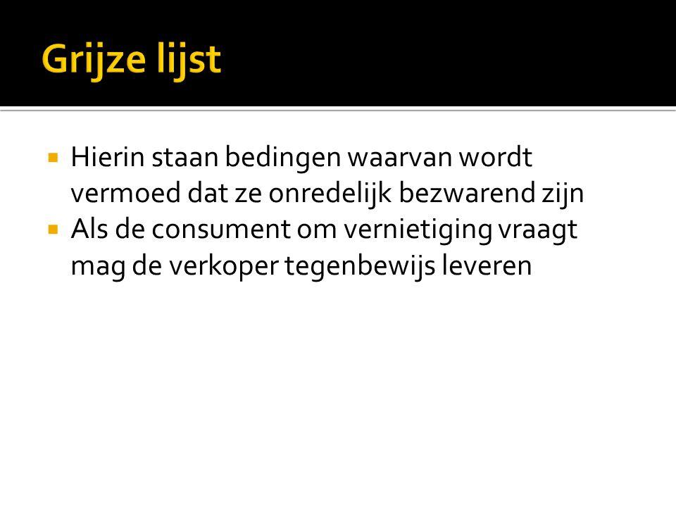 Grijze lijst Hierin staan bedingen waarvan wordt vermoed dat ze onredelijk bezwarend zijn.