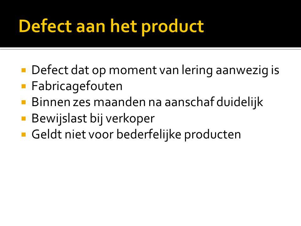 Defect aan het product Defect dat op moment van lering aanwezig is