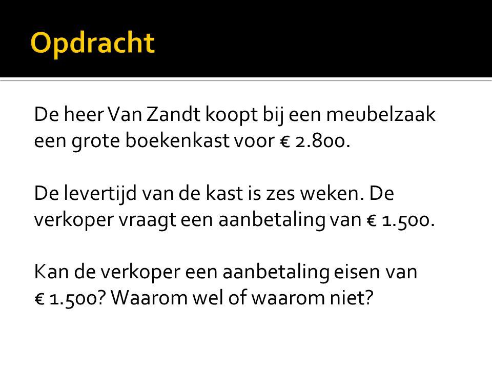 Opdracht De heer Van Zandt koopt bij een meubelzaak een grote boekenkast voor € 2.800.