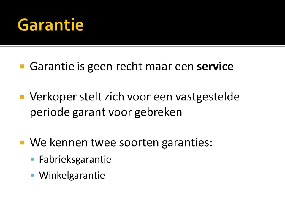 Garantie Garantie is geen recht maar een service