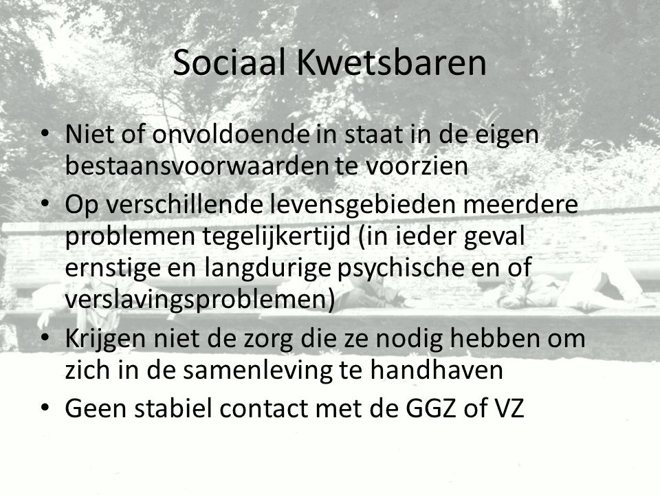 Sociaal Kwetsbaren Niet of onvoldoende in staat in de eigen bestaansvoorwaarden te voorzien.
