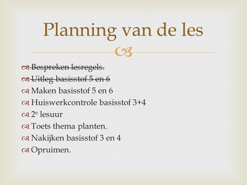 Planning van de les Bespreken lesregels. Uitleg basisstof 5 en 6