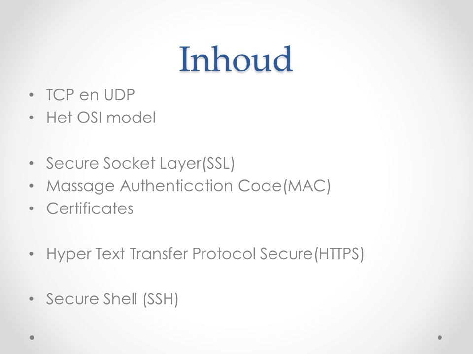 Inhoud TCP en UDP Het OSI model Secure Socket Layer(SSL)