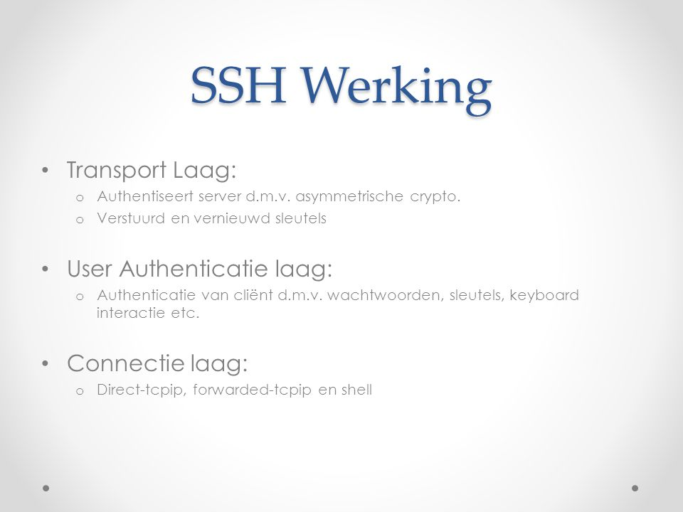 SSH Werking Transport Laag: User Authenticatie laag: Connectie laag: