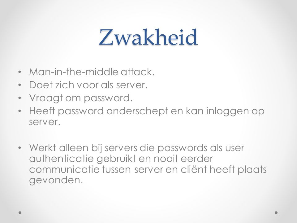 Zwakheid Man-in-the-middle attack. Doet zich voor als server.