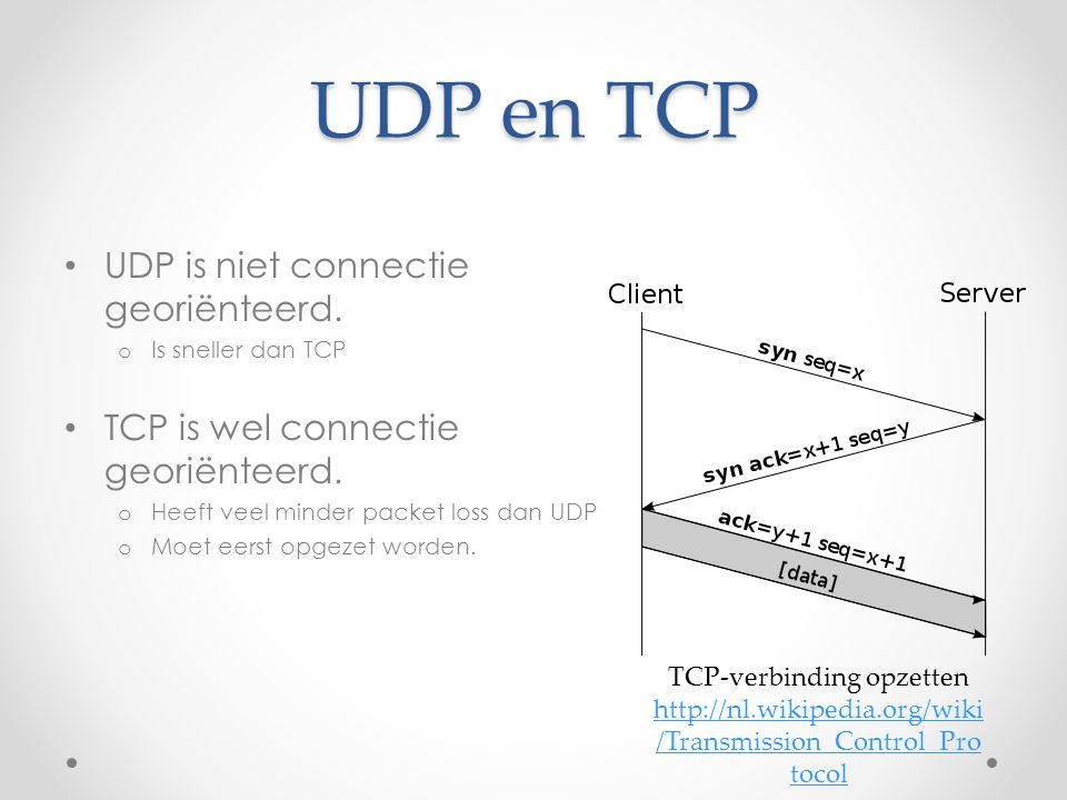 UDP en TCP UDP is niet connectie georiënteerd.