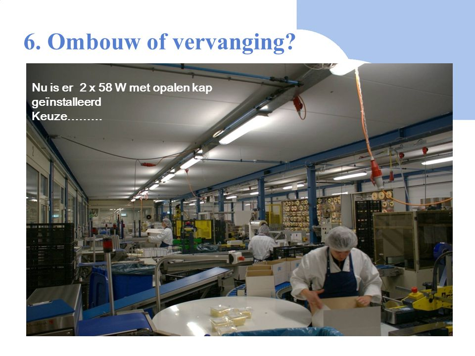 6. Ombouw of vervanging Nu is er 2 x 58 W met opalen kap