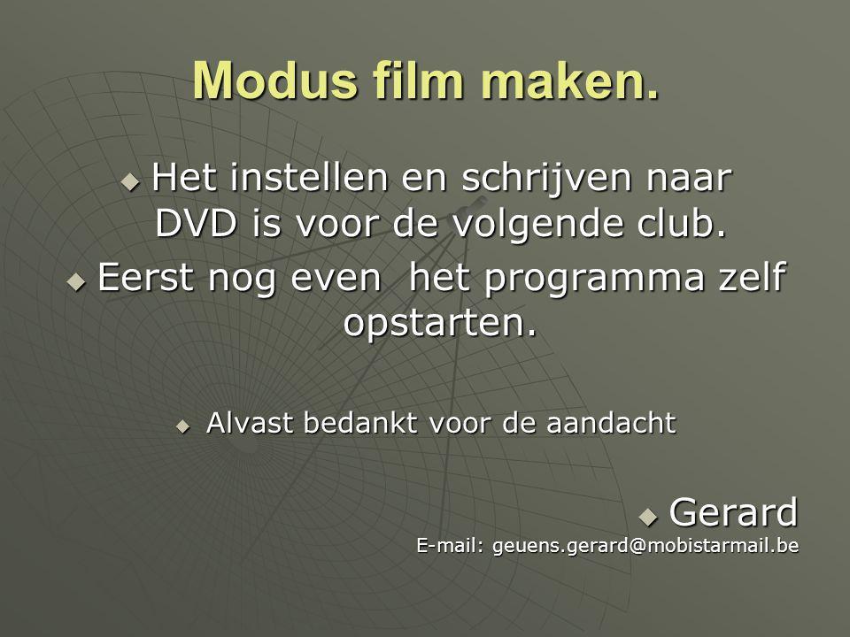 Modus film maken. Het instellen en schrijven naar DVD is voor de volgende club. Eerst nog even het programma zelf opstarten.