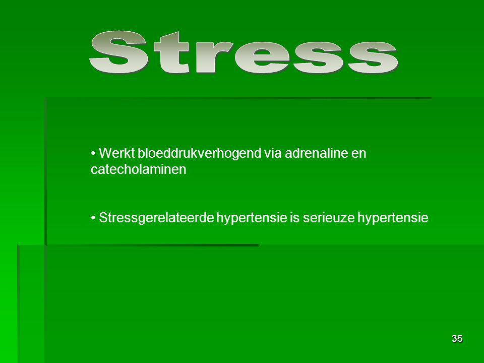 Stress Werkt bloeddrukverhogend via adrenaline en catecholaminen