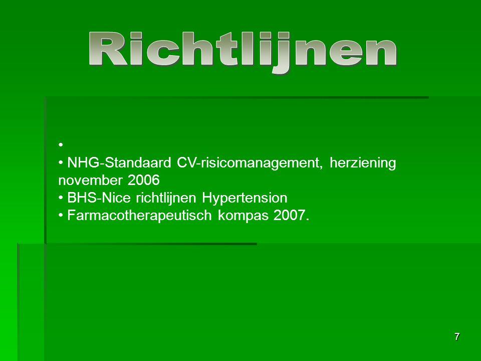 Richtlijnen NHG-Standaard CV-risicomanagement, herziening november 2006. BHS-Nice richtlijnen Hypertension.