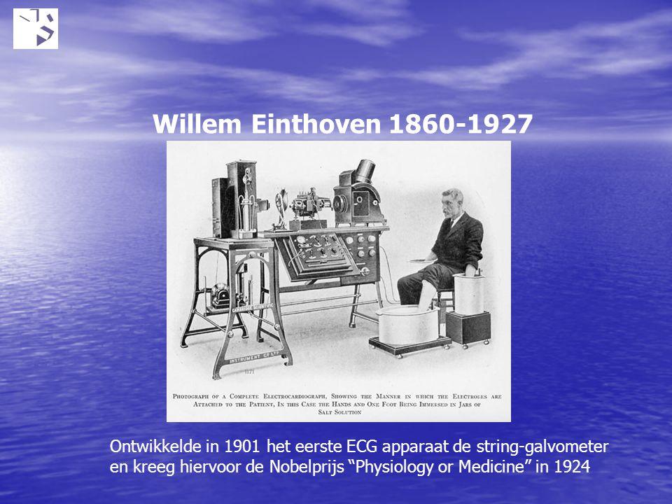 Willem Einthoven 1860-1927 Ontwikkelde in 1901 het eerste ECG apparaat de string-galvometer.