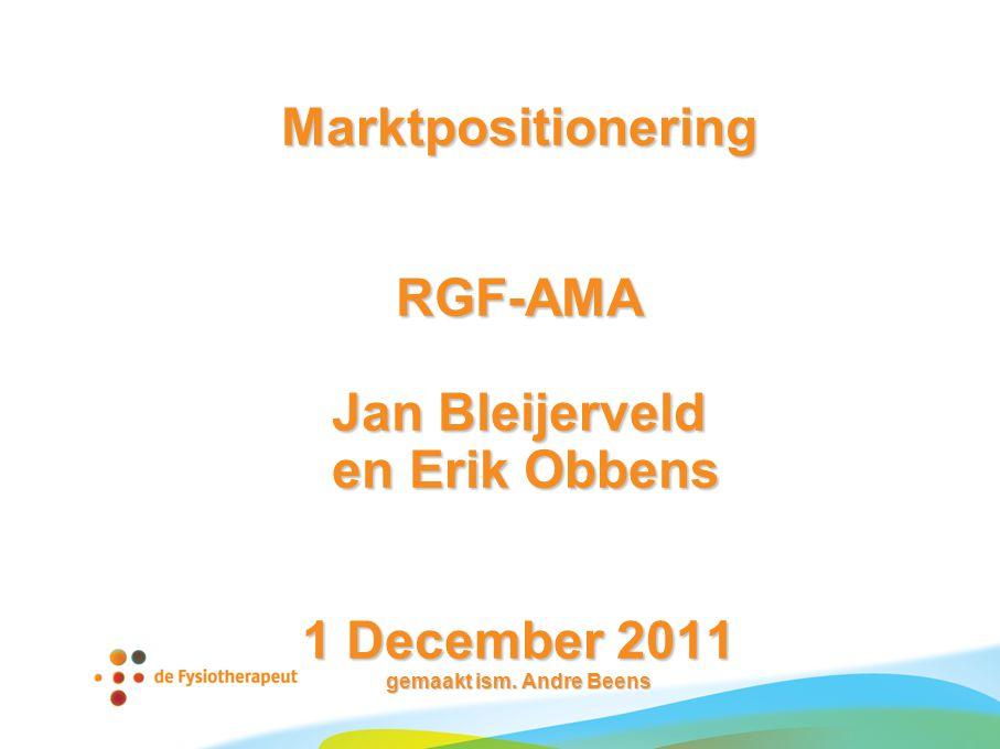 Marktpositionering RGF-AMA Jan Bleijerveld en Erik Obbens 1 December 2011 gemaakt ism. Andre Beens