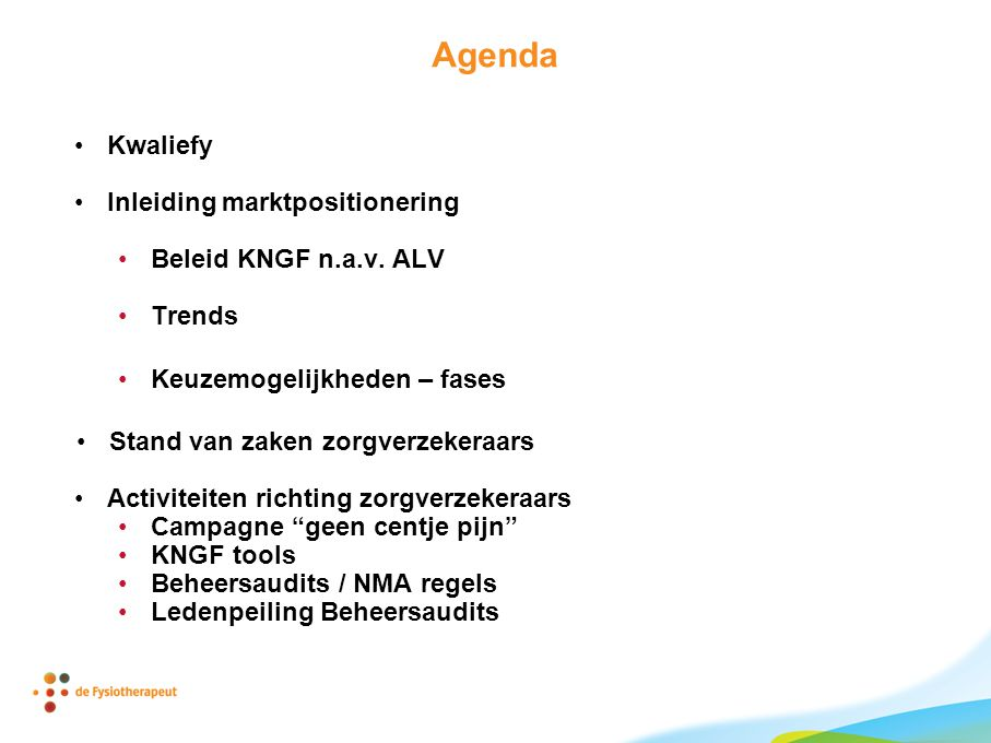 Agenda Kwaliefy Inleiding marktpositionering Beleid KNGF n.a.v. ALV