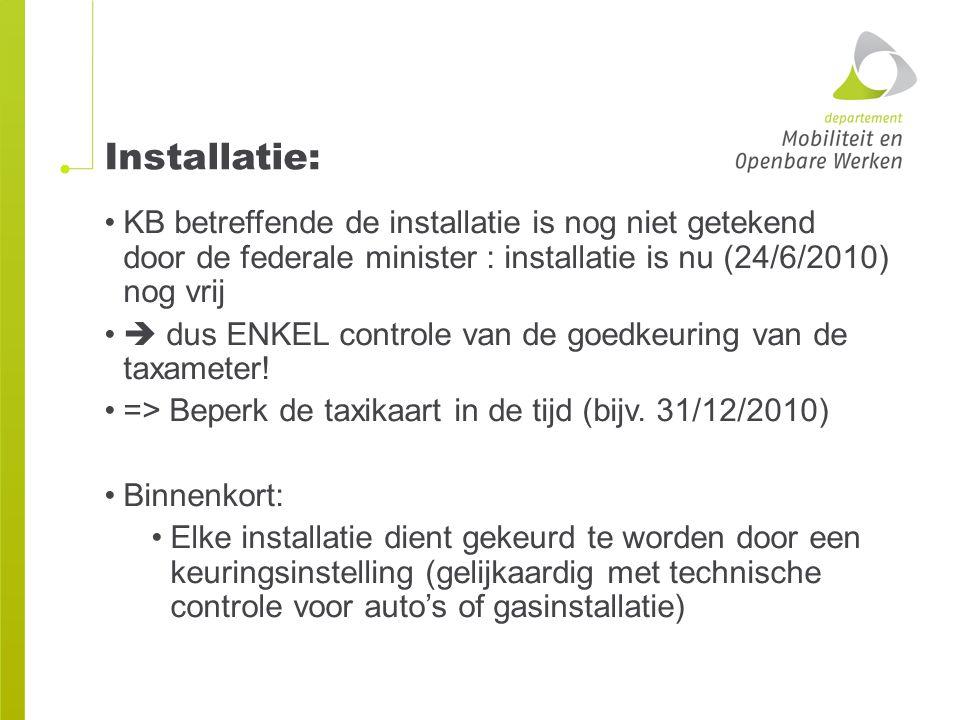 Installatie: KB betreffende de installatie is nog niet getekend door de federale minister : installatie is nu (24/6/2010) nog vrij.