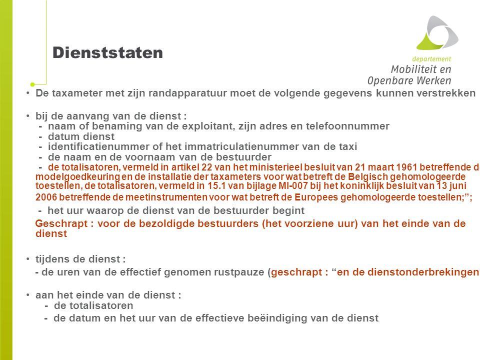 Dienststaten De taxameter met zijn randapparatuur moet de volgende gegevens kunnen verstrekken :