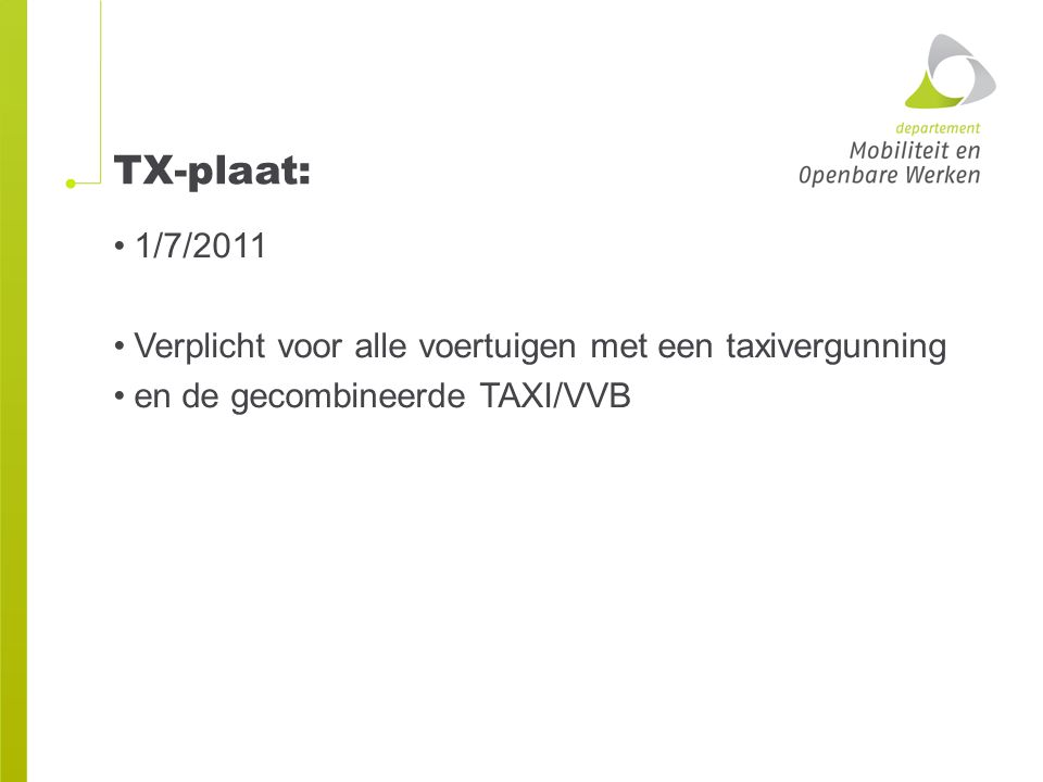 TX-plaat: 1/7/2011. Verplicht voor alle voertuigen met een taxivergunning.