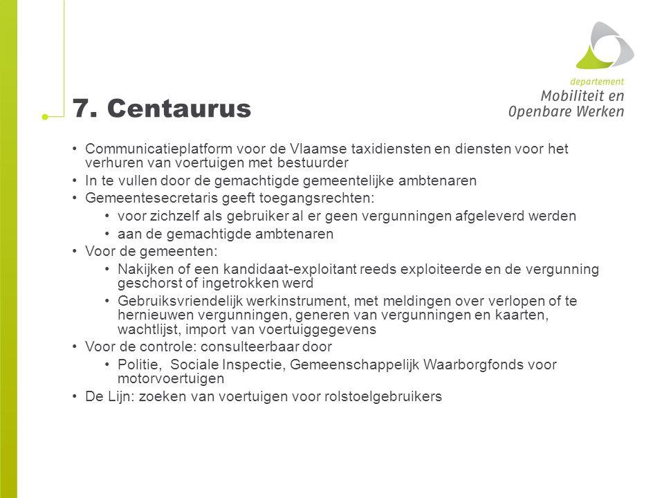 7. Centaurus Communicatieplatform voor de Vlaamse taxidiensten en diensten voor het verhuren van voertuigen met bestuurder.