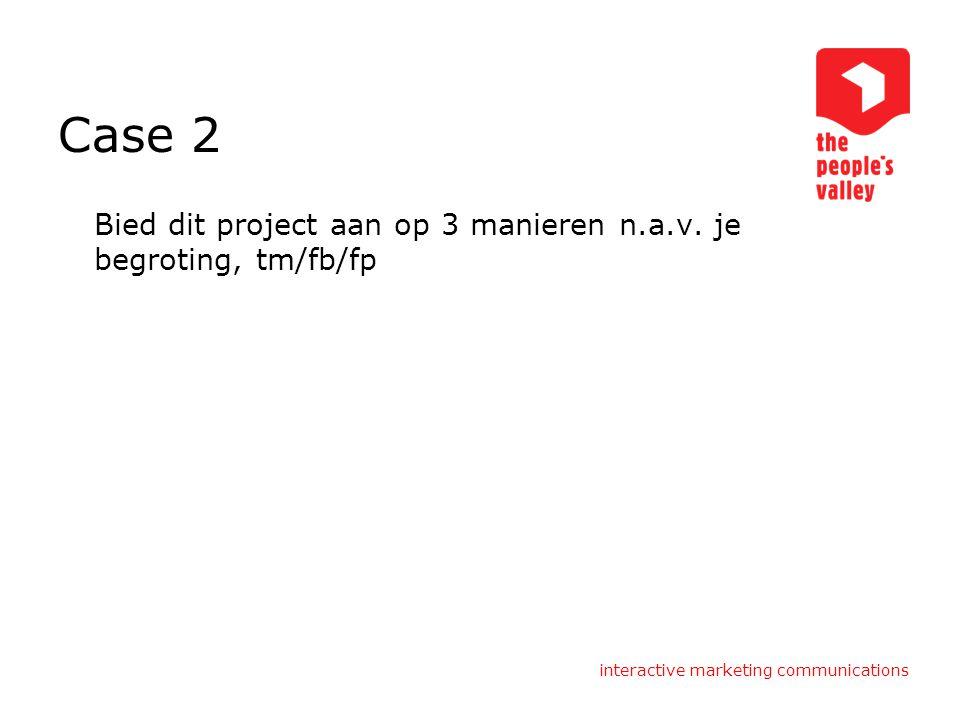 Case 2 Bied dit project aan op 3 manieren n.a.v. je begroting, tm/fb/fp.