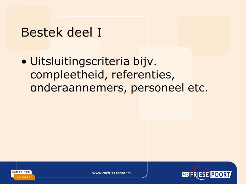 Bestek deel I Uitsluitingscriteria bijv. compleetheid, referenties, onderaannemers, personeel etc.