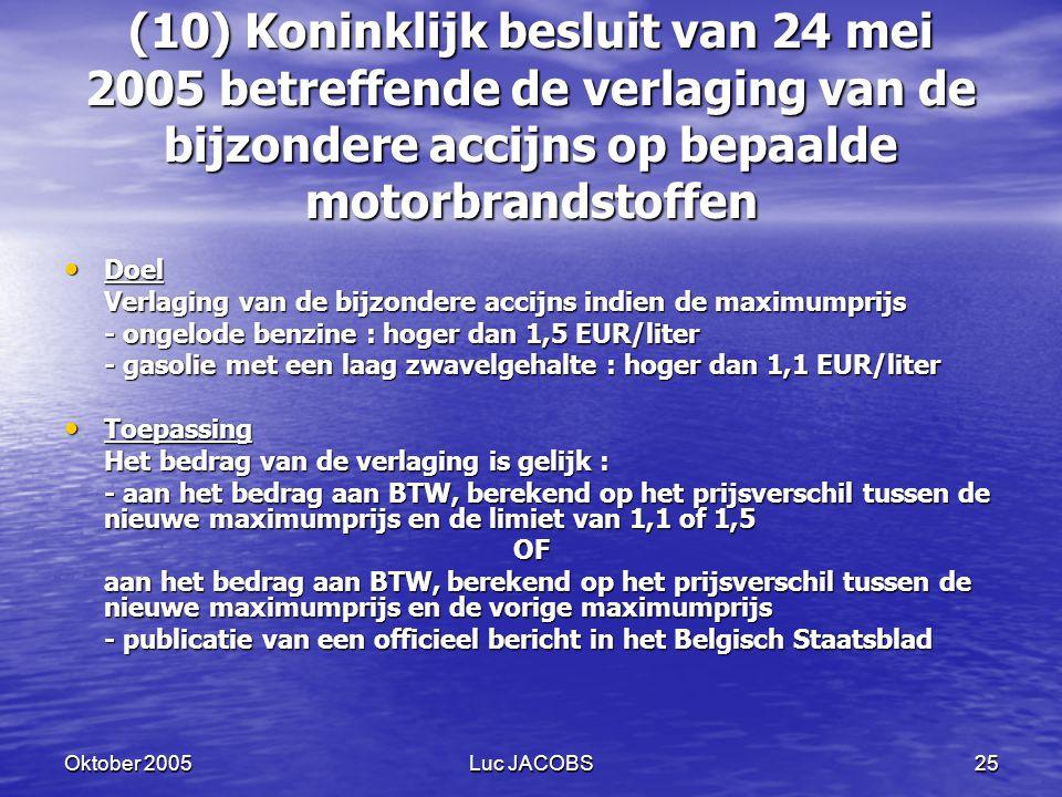 (10) Koninklijk besluit van 24 mei 2005 betreffende de verlaging van de bijzondere accijns op bepaalde motorbrandstoffen