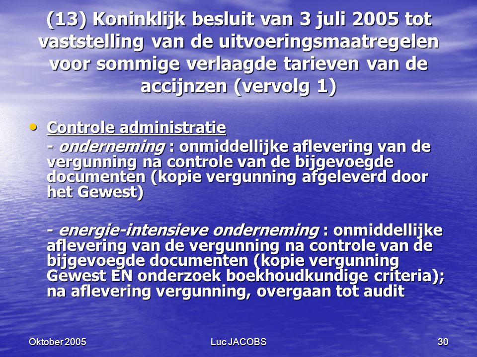 (13) Koninklijk besluit van 3 juli 2005 tot vaststelling van de uitvoeringsmaatregelen voor sommige verlaagde tarieven van de accijnzen (vervolg 1)