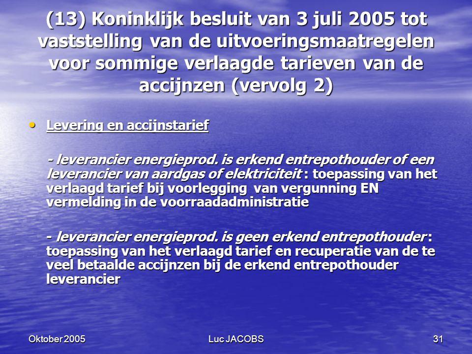 (13) Koninklijk besluit van 3 juli 2005 tot vaststelling van de uitvoeringsmaatregelen voor sommige verlaagde tarieven van de accijnzen (vervolg 2)