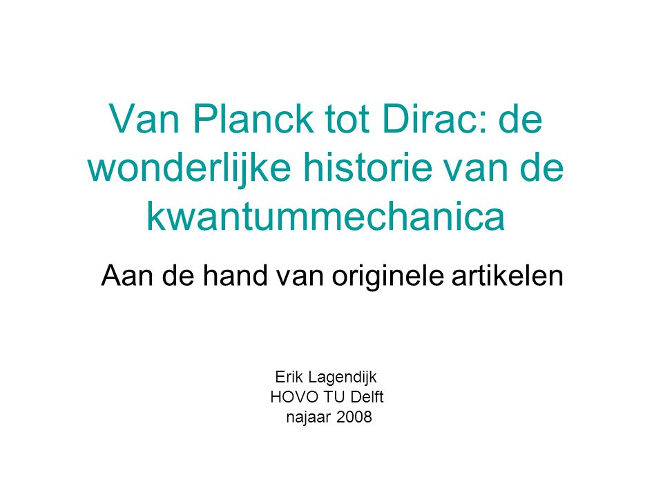 Van Planck tot Dirac: de wonderlijke historie van de kwantummechanica