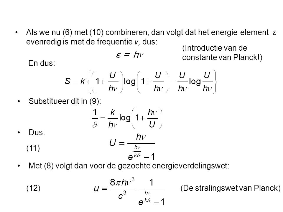 Als we nu (6) met (10) combineren, dan volgt dat het energie-element ε evenredig is met de frequentie ν, dus: