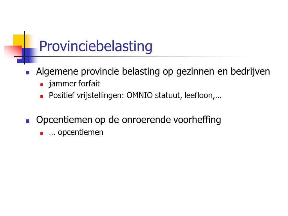 Provinciebelasting Algemene provincie belasting op gezinnen en bedrijven. jammer forfait. Positief vrijstellingen: OMNIO statuut, leefloon,…