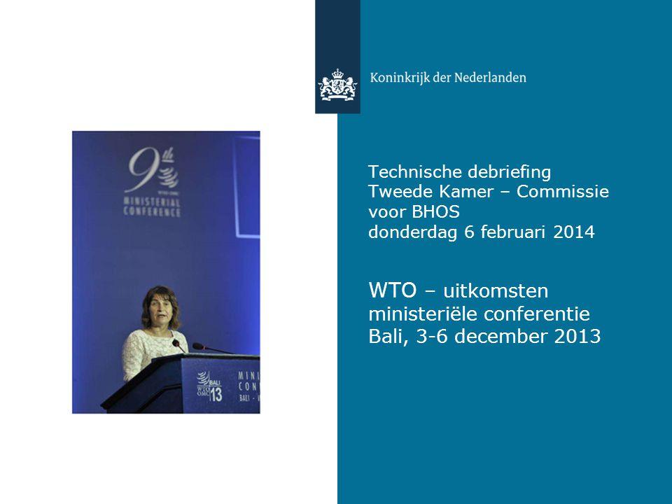 Technische debriefing Tweede Kamer – Commissie voor BHOS donderdag 6 februari 2014 WTO – uitkomsten ministeriële conferentie Bali, 3-6 december 2013