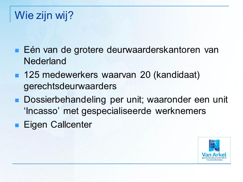Wie zijn wij Eén van de grotere deurwaarderskantoren van Nederland
