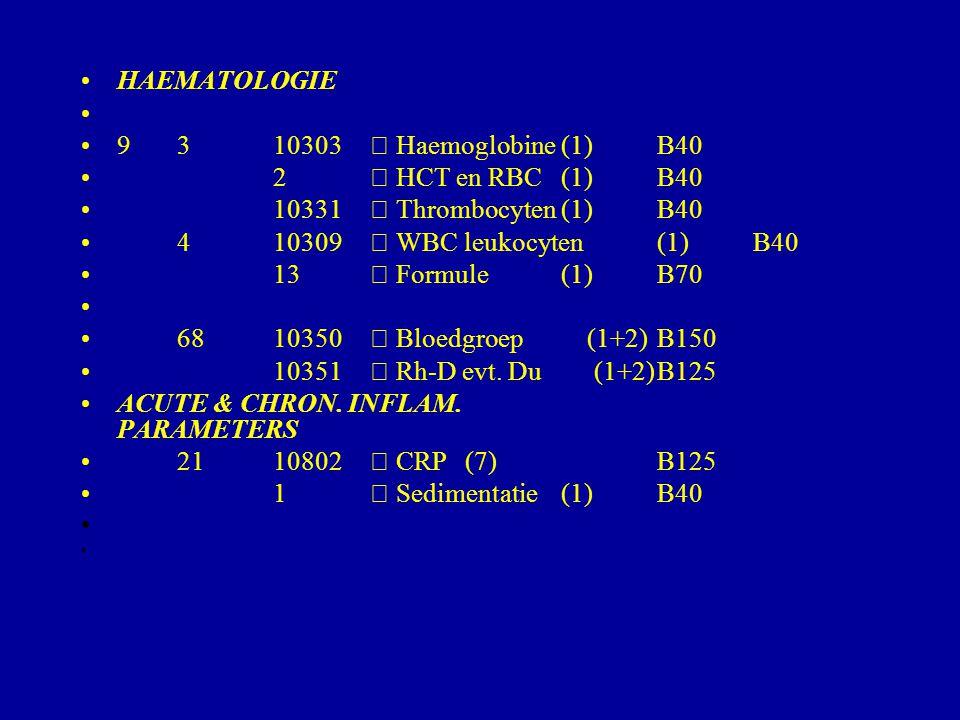 HAEMATOLOGIE 9 3 10303  Haemoglobine (1) B40. 2  HCT en RBC (1) B40. 10331  Thrombocyten (1) B40.