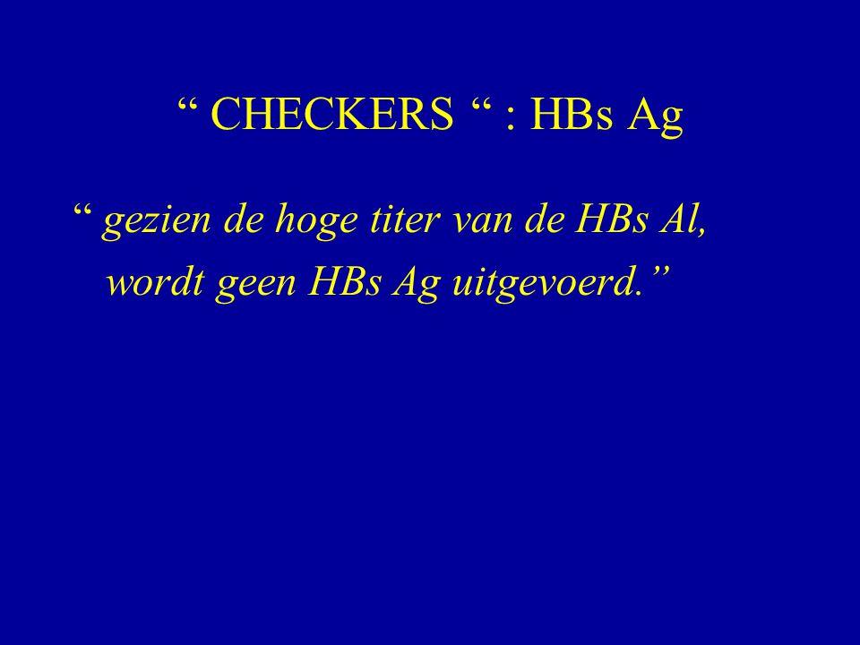 CHECKERS : HBs Ag gezien de hoge titer van de HBs Al,