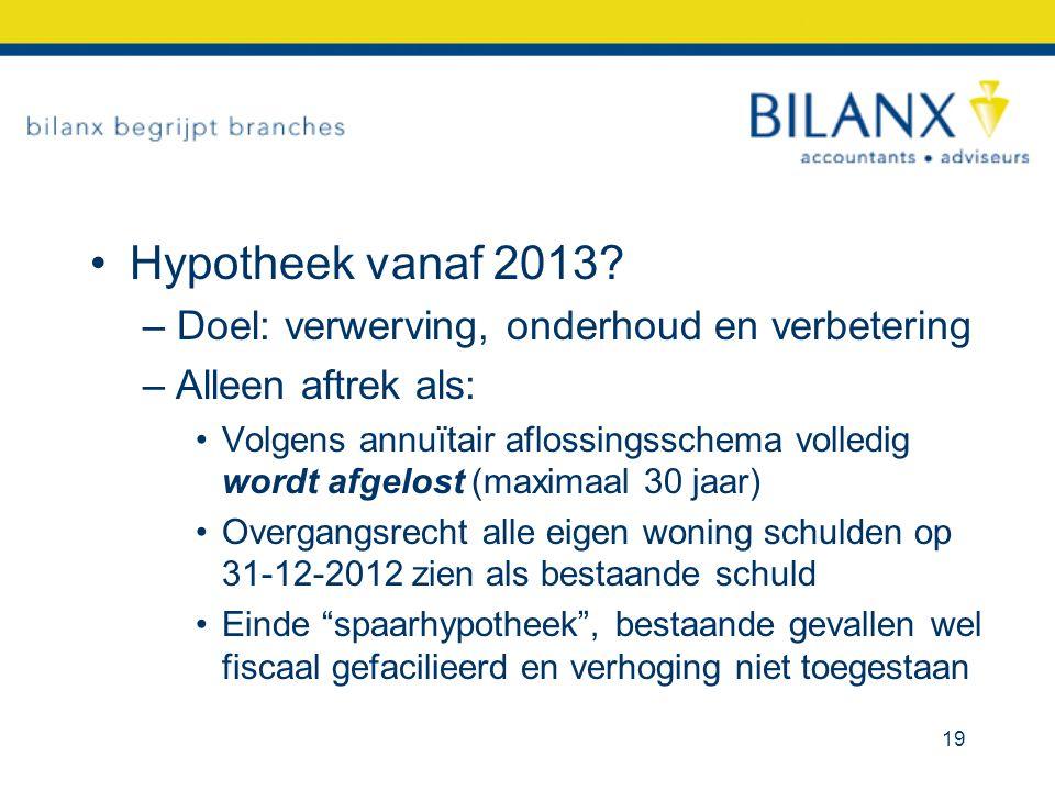 Hypotheek vanaf 2013 Doel: verwerving, onderhoud en verbetering