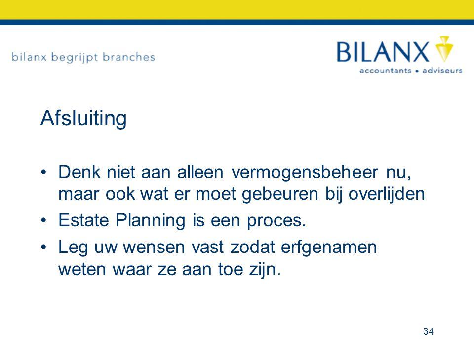 Afsluiting Denk niet aan alleen vermogensbeheer nu, maar ook wat er moet gebeuren bij overlijden. Estate Planning is een proces.