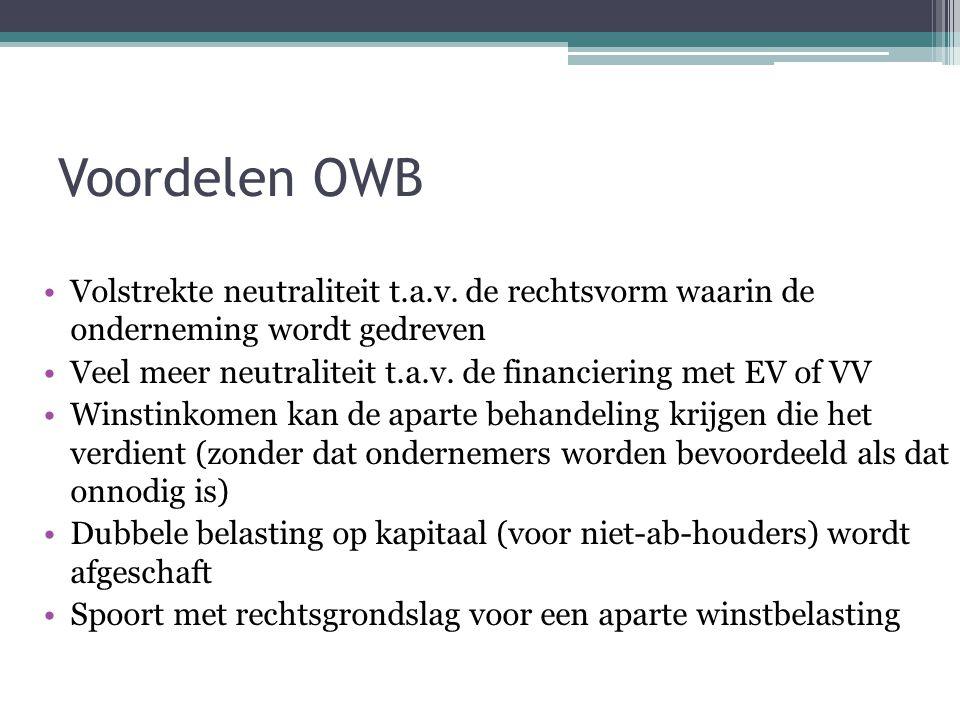 Voordelen OWB Volstrekte neutraliteit t.a.v. de rechtsvorm waarin de onderneming wordt gedreven.