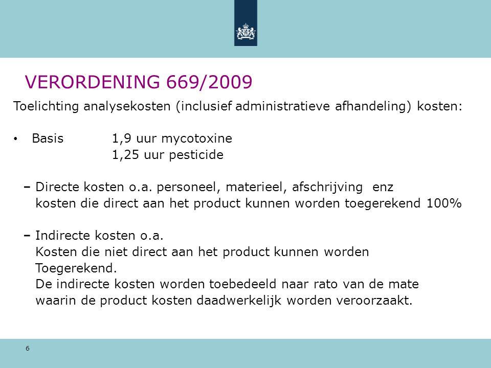 VERORDENING 669/2009 Toelichting analysekosten (inclusief administratieve afhandeling) kosten: Basis 1,9 uur mycotoxine.