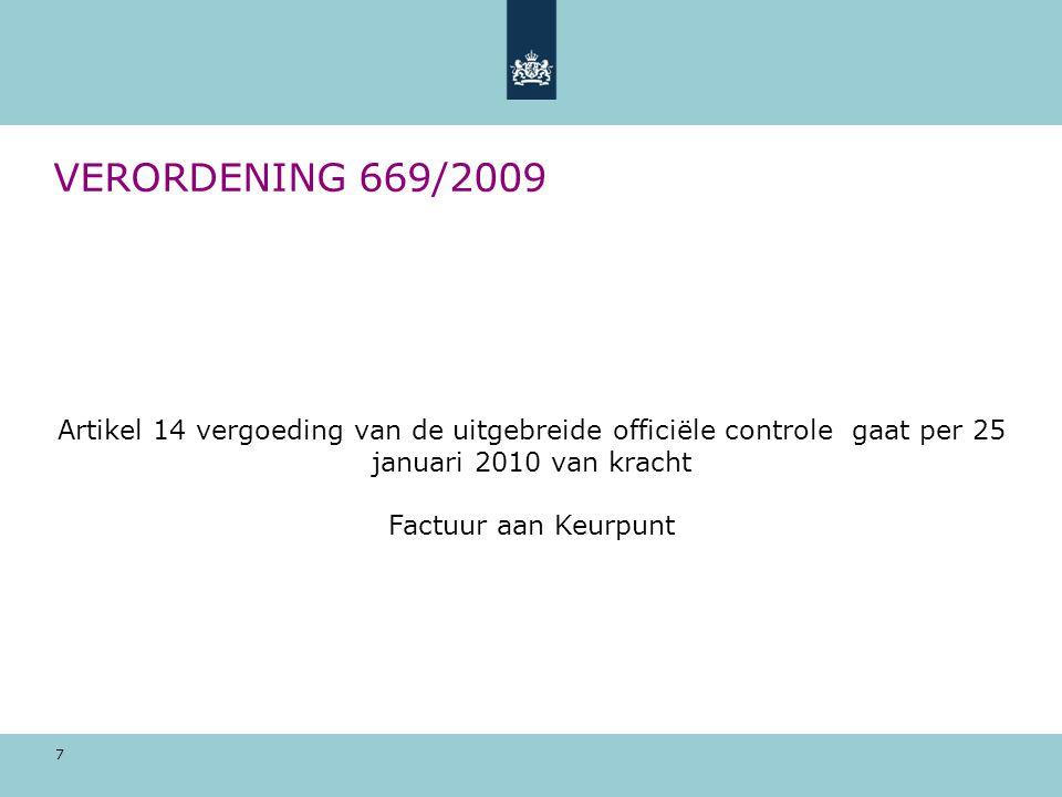 VERORDENING 669/2009 Artikel 14 vergoeding van de uitgebreide officiële controle gaat per 25 januari 2010 van kracht.