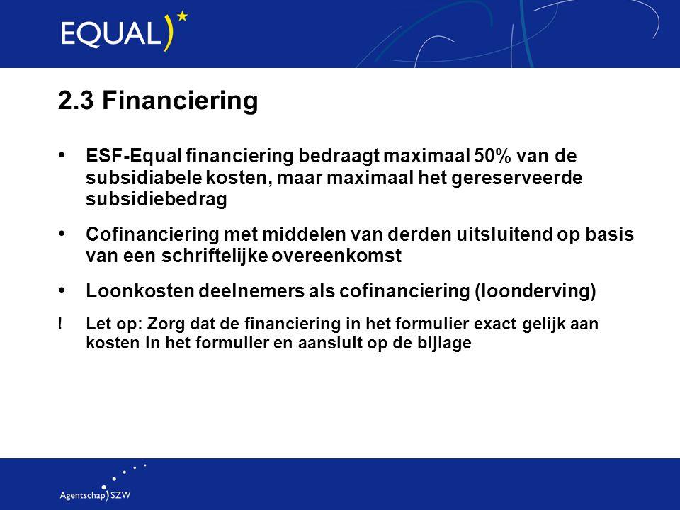2.3 Financiering ESF-Equal financiering bedraagt maximaal 50% van de subsidiabele kosten, maar maximaal het gereserveerde subsidiebedrag.