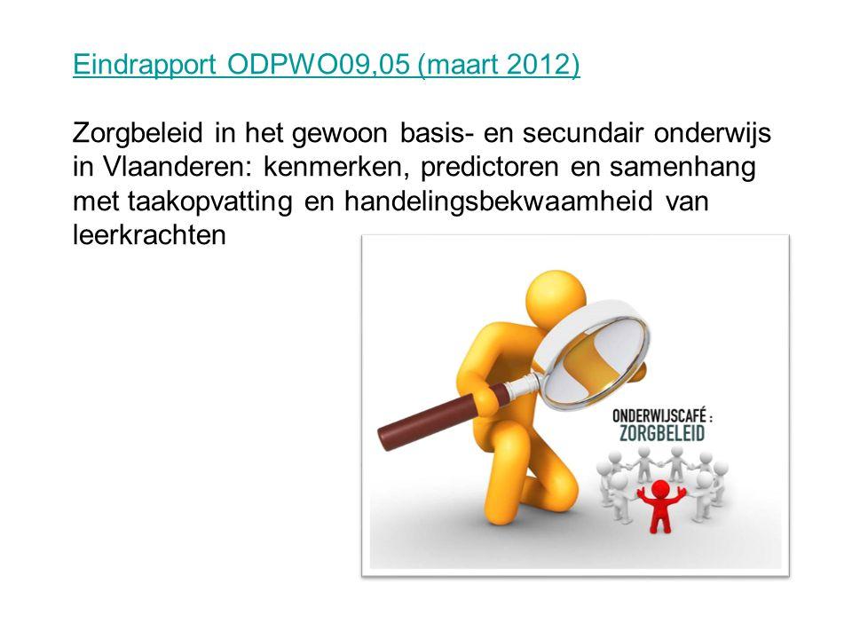 Eindrapport ODPWO09,05 (maart 2012) Zorgbeleid in het gewoon basis- en secundair onderwijs in Vlaanderen: kenmerken, predictoren en samenhang met taakopvatting en handelingsbekwaamheid van leerkrachten