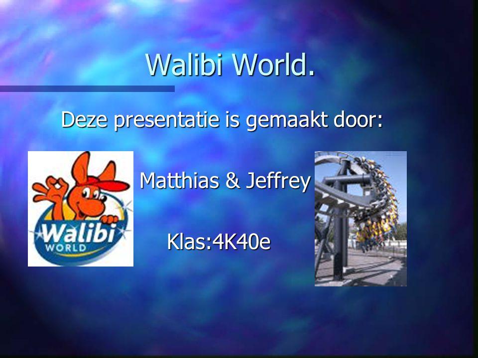 Walibi World. Deze presentatie is gemaakt door: Matthias & Jeffrey