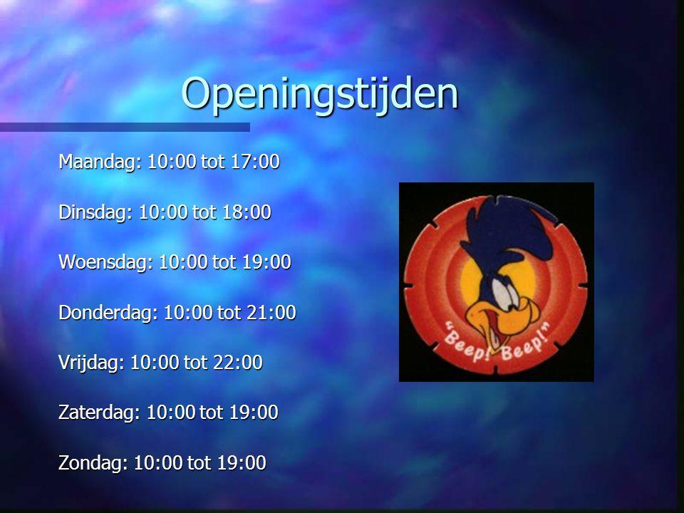 Openingstijden Maandag: 10:00 tot 17:00 Dinsdag: 10:00 tot 18:00