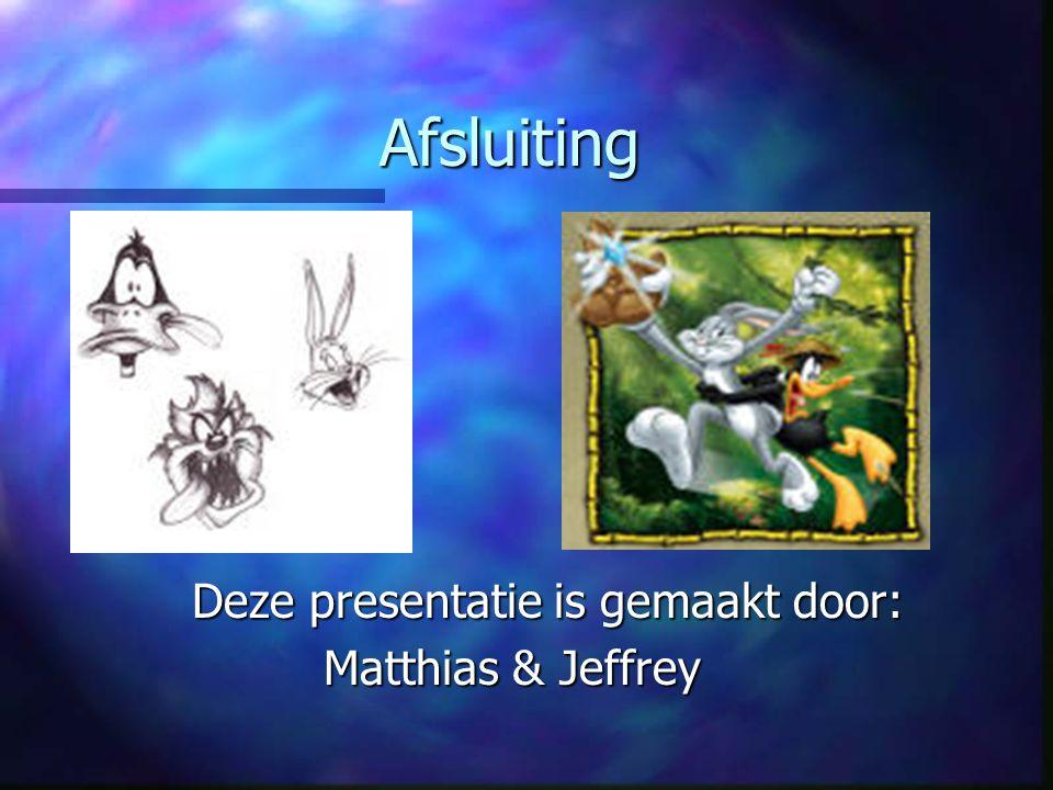 Afsluiting Deze presentatie is gemaakt door: Matthias & Jeffrey