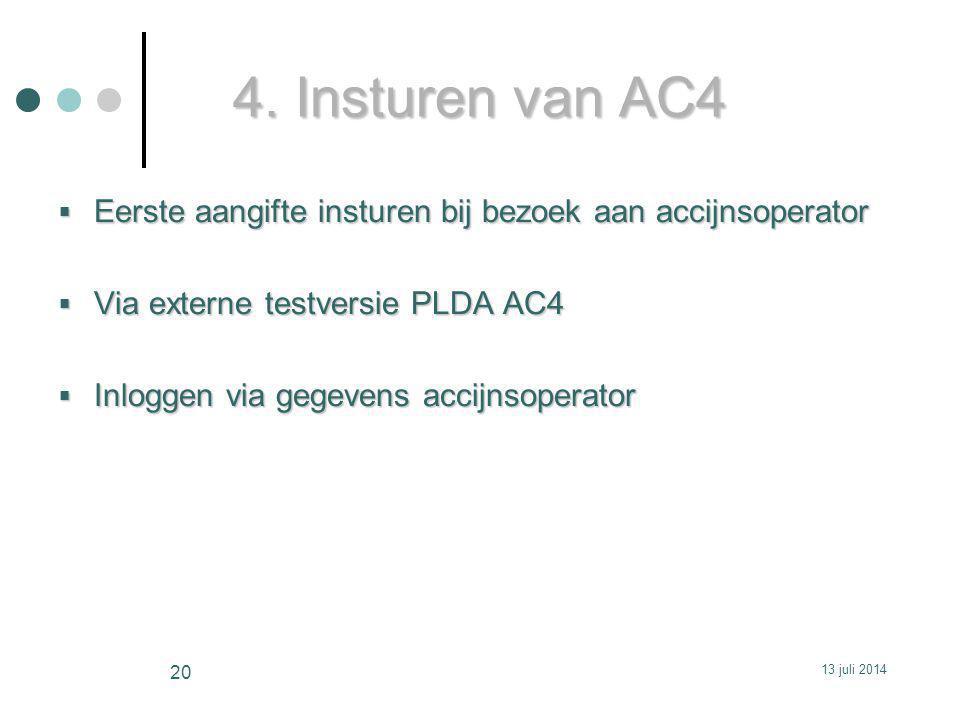 4. Insturen van AC4 Eerste aangifte insturen bij bezoek aan accijnsoperator. Via externe testversie PLDA AC4.